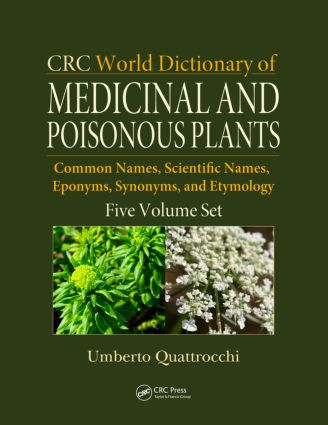 CRC World Dictionary of Medicinal and Poisonous Plants: Common Names, Scientific Names, Eponyms, Synonyms, and Etymology (5 Volume Set), 1st Edition (Hardback) book cover