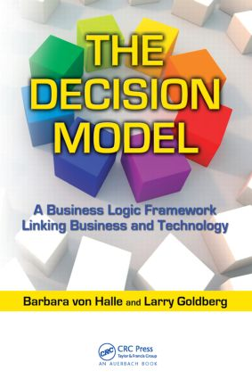 The Decision Model: A Business Logic Framework Linking Business and Technology, 1st Edition (Hardback) book cover