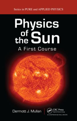 Physics of the Sun: A First Course, 1st Edition (Hardback) book cover