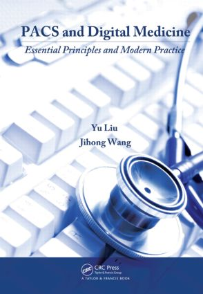 PACS and Digital Medicine: Essential Principles and Modern Practice, 1st Edition (Hardback) book cover