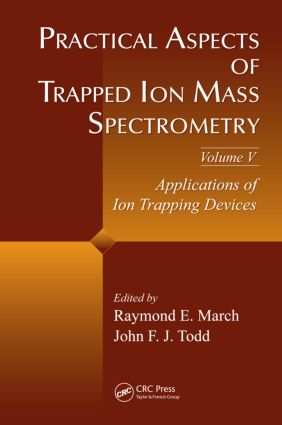 Practical Aspects of Trapped Ion Mass Spectrometry, Volume V: Applications of Ion Trapping Devices book cover