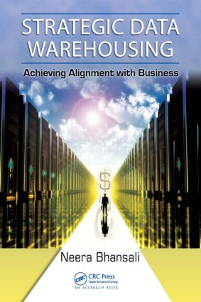 Strategic Data Warehousing: Achieving Alignment with Business, 1st Edition (Hardback) book cover