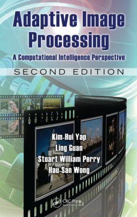 Adaptive Image Processing: A Computational Intelligence Perspective, Second Edition, 2nd Edition (Hardback) book cover