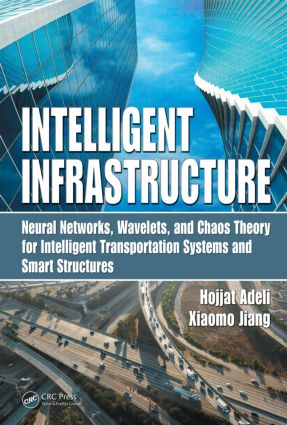Intelligent Infrastructure: Neural Networks, Wavelets, and Chaos Theory for Intelligent Transportation Systems and Smart Structures, 1st Edition (Hardback) book cover