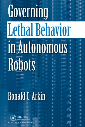 Governing Lethal Behavior in Autonomous Robots: 1st Edition (Paperback) book cover