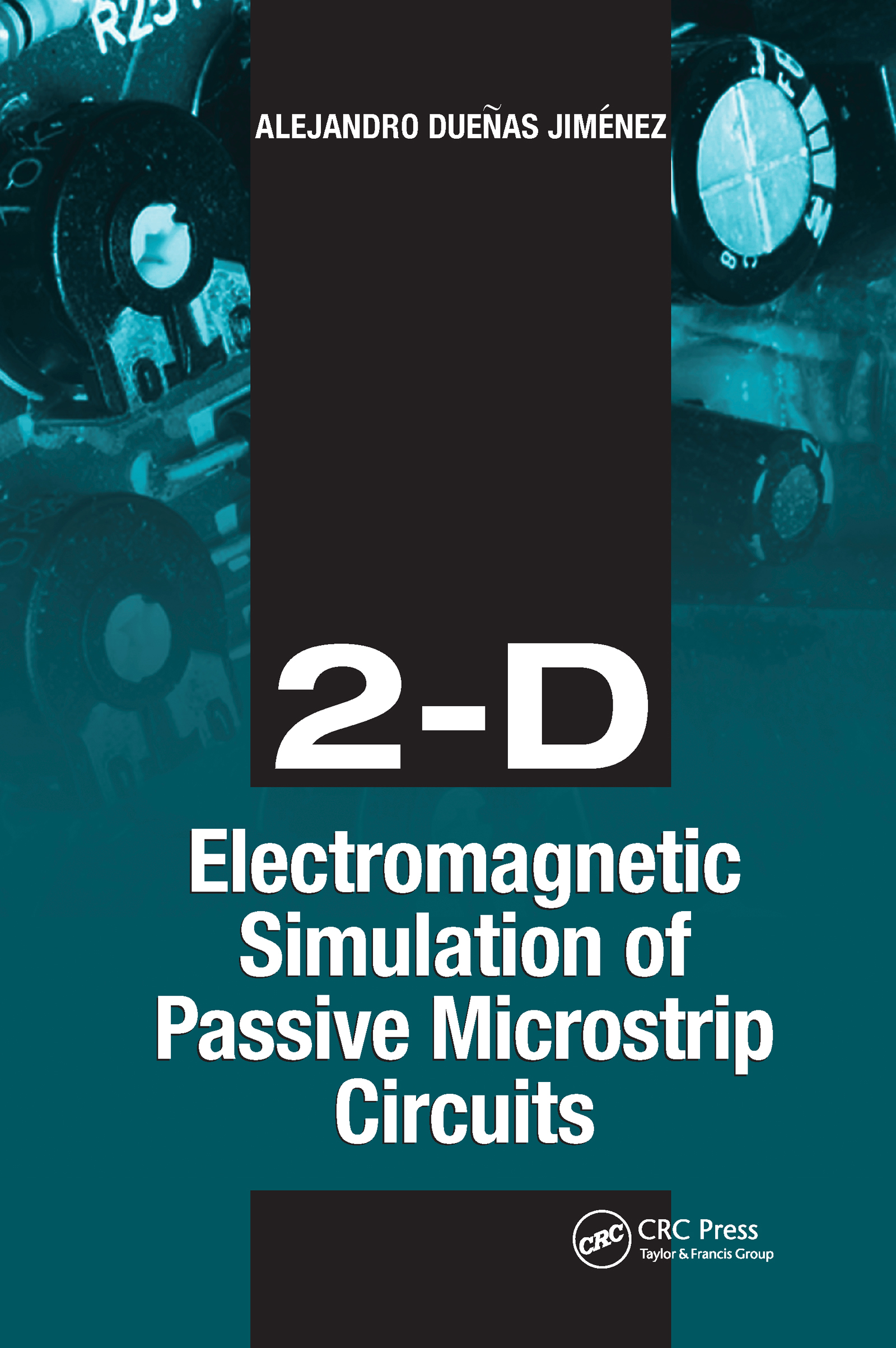 2-D Electromagnetic Simulation of Passive Microstrip Circuits: 1st Edition (Hardback) book cover