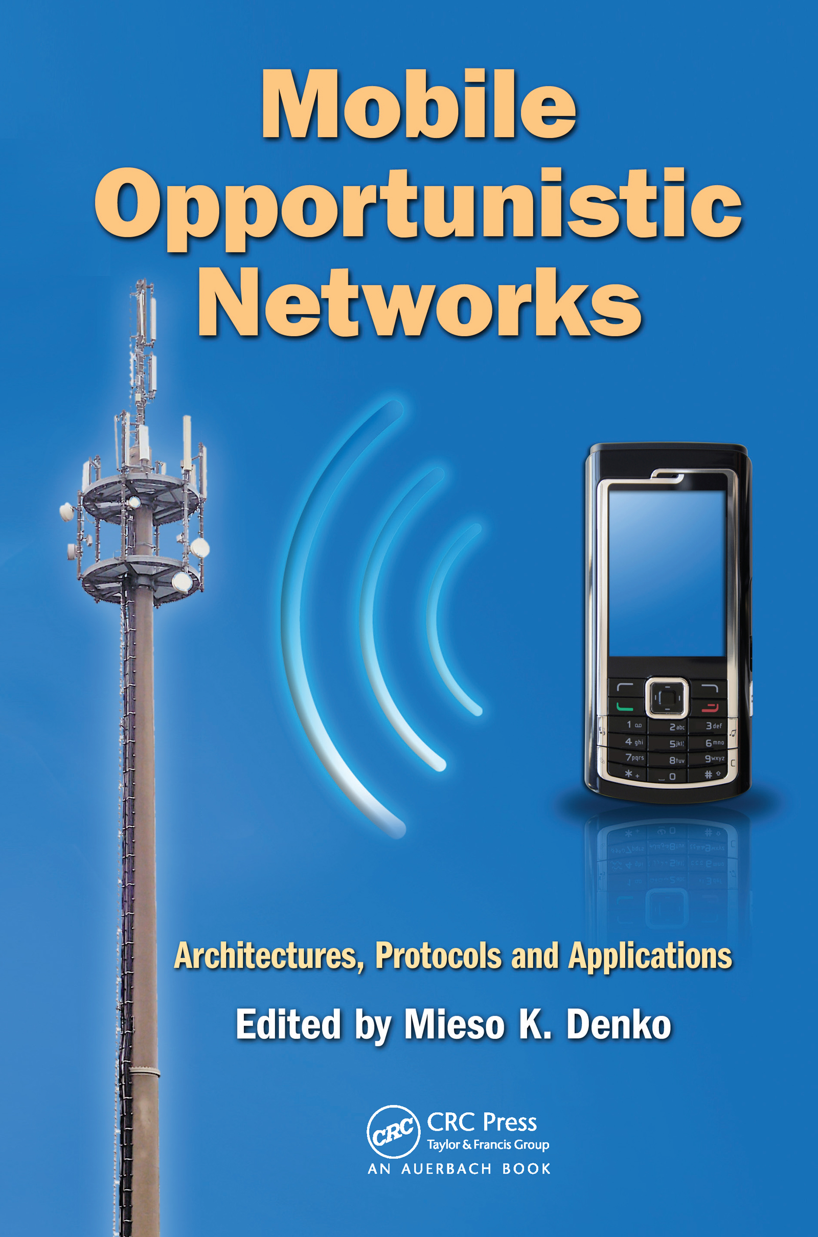 Mobile Opportunistic Networks: Architectures, Protocols and Applications (Hardback) book cover