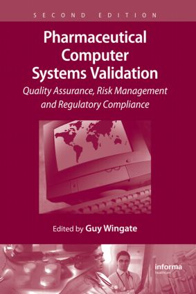 Pharmaceutical Computer Systems Validation: Quality Assurance, Risk Management and Regulatory Compliance, 2nd Edition (Hardback) book cover