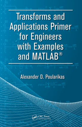Transforms and Applications Primer for Engineers with Examples and MATLAB®: 1st Edition (Paperback) book cover