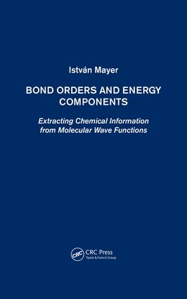 Bond Orders and Energy Components: Extracting Chemical Information from Molecular Wave Functions (Hardback) book cover