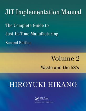 JIT Implementation Manual -- The Complete Guide to Just-In-Time Manufacturing: Volume 2 -- Waste and the 5S's, 2nd Edition (Paperback) book cover