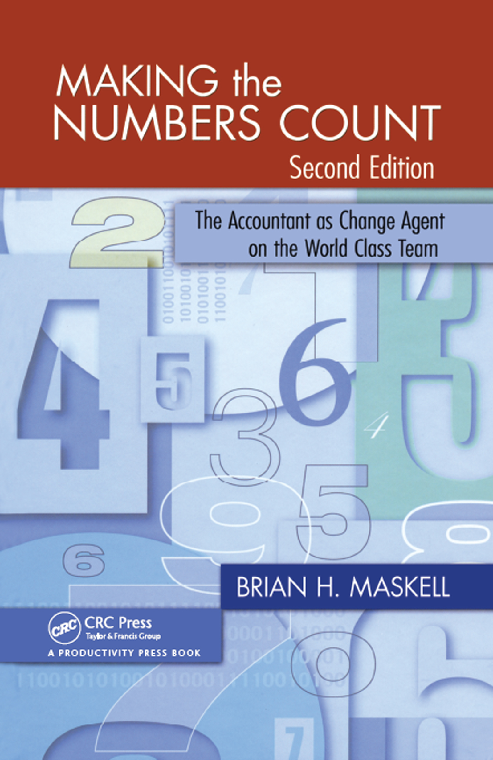 Making the Numbers Count: The Accountant as Change Agent on the World-Class Team, 2nd Edition (Hardback) book cover