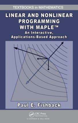 Linear and Nonlinear Programming with Maple: An Interactive, Applications-Based Approach, 1st Edition (Hardback) book cover
