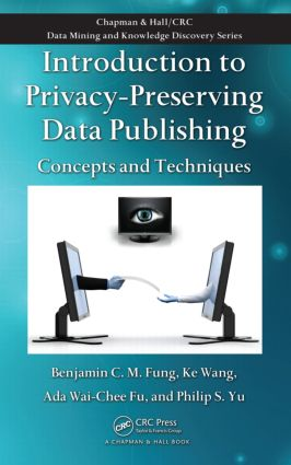 Introduction to Privacy-Preserving Data Publishing: Concepts and Techniques, 1st Edition (Hardback) book cover