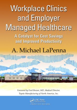 Workplace Clinics and Employer Managed Healthcare: A Catalyst for Cost Savings and Improved Productivity, 1st Edition (Paperback) book cover