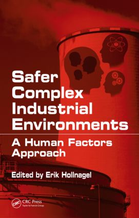 Safer Complex Industrial Environments: A Human Factors Approach (Hardback) book cover