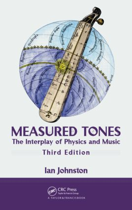 Measured Tones: The Interplay of Physics and Music, Third Edition, 3rd Edition (Hardback) book cover