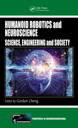Humanoid Robotics and Neuroscience: Science, Engineering and Society book cover