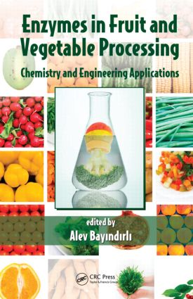 Enzymes in Fruit and Vegetable Processing: Chemistry and Engineering Applications, 1st Edition (Hardback) book cover