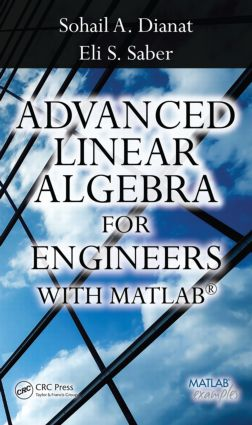 Advanced Linear Algebra for Engineers with MATLAB: 1st Edition (Hardback) book cover