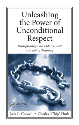 Unleashing the Power of Unconditional Respect: Transforming Law Enforcement and Police Training, 1st Edition (Hardback) book cover