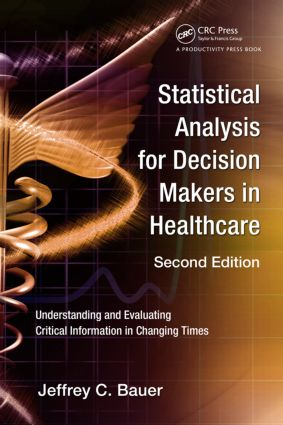 Statistical Analysis for Decision Makers in Healthcare: Understanding and Evaluating Critical Information in Changing Times, 2nd Edition (Paperback) book cover