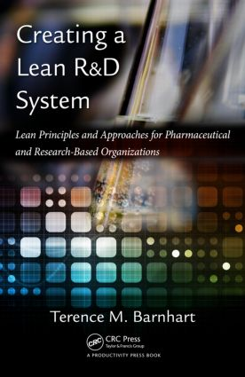 Creating a Lean R&D System: Lean Principles and Approaches for Pharmaceutical and Research-Based Organizations, 1st Edition (Hardback) book cover