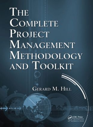 The Complete Project Management Methodology and Toolkit: 1st Edition (Hardback) book cover