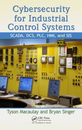 Cybersecurity for Industrial Control Systems: SCADA, DCS, PLC, HMI, and SIS, 1st Edition (Hardback) book cover