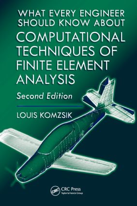 What Every Engineer Should Know about Computational Techniques of Finite Element Analysis: 2nd Edition (Hardback) book cover