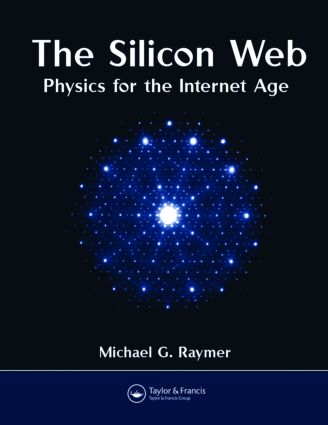 The Silicon Web: Physics for the Internet Age, 1st Edition (Hardback) book cover