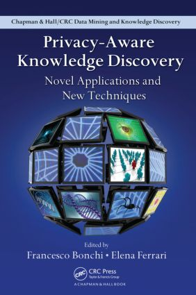 Privacy-Aware Knowledge Discovery: Novel Applications and New Techniques, 1st Edition (Hardback) book cover