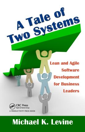A Tale of Two Systems: Lean and Agile Software Development for Business Leaders, 1st Edition (Hardback) book cover