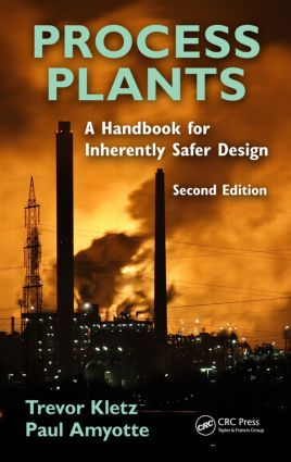 Process Plants: A Handbook for Inherently Safer Design, Second Edition, 2nd Edition (Hardback) book cover