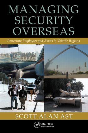 Managing Security Overseas: Protecting Employees and Assets in Volatile Regions, 1st Edition (Hardback) book cover