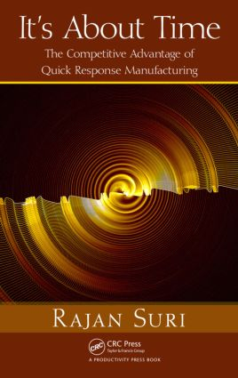 It's About Time: The Competitive Advantage of Quick Response Manufacturing, 1st Edition (Hardback) book cover