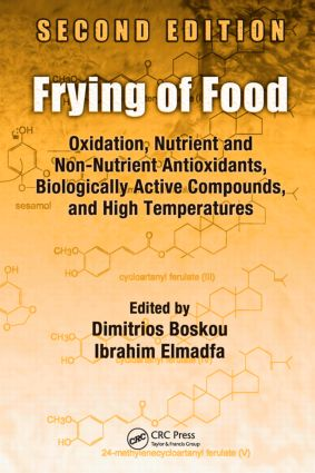 Frying of Food: Oxidation, Nutrient and Non-Nutrient Antioxidants, Biologically Active Compounds and High Temperatures, Second Edition, 2nd Edition (Hardback) book cover