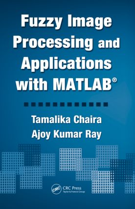 Fuzzy Image Processing and Applications with MATLAB: 1st Edition (Hardback) book cover