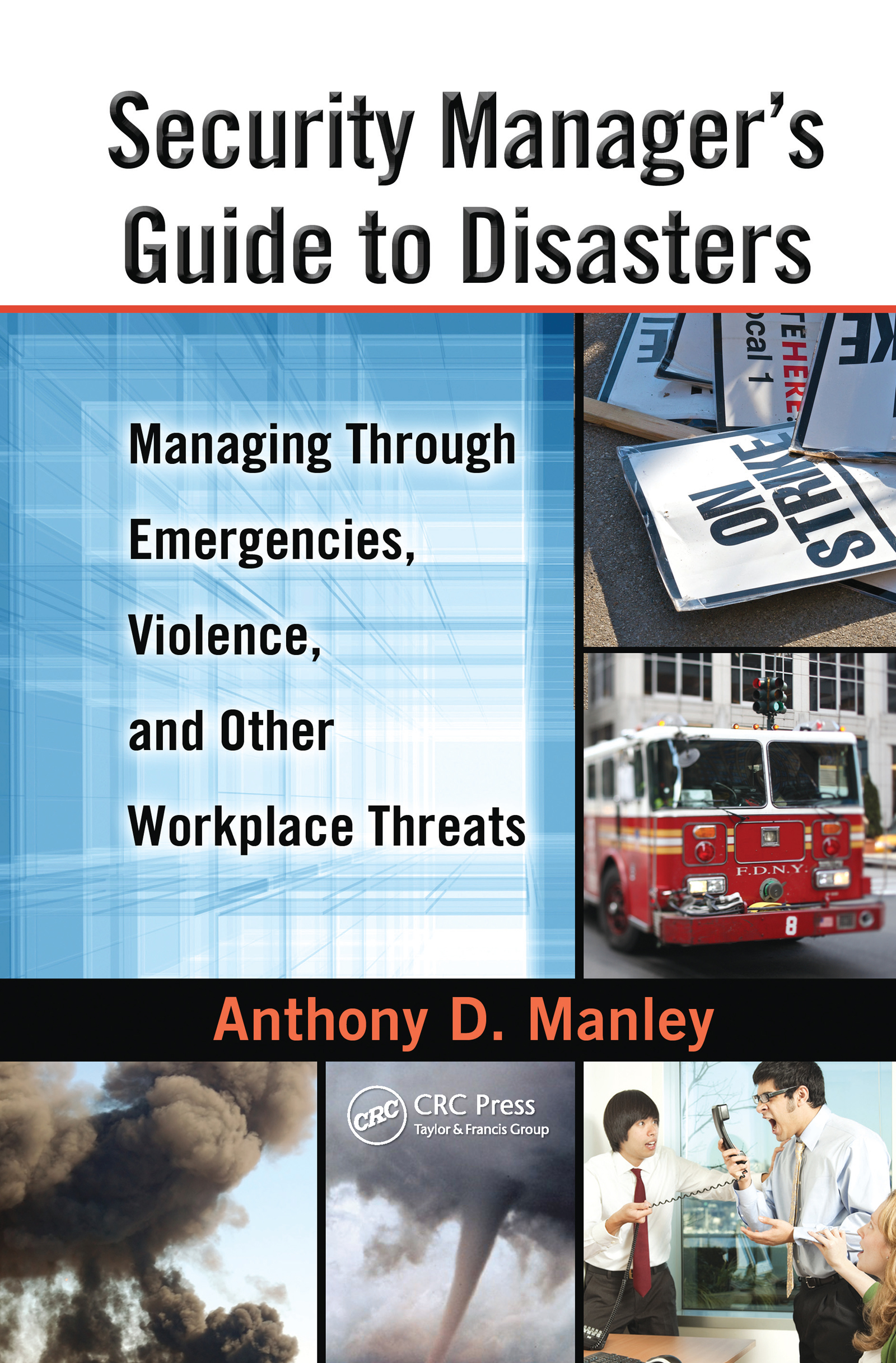Security Manager's Guide to Disasters: Managing Through Emergencies, Violence, and Other Workplace Threats (Hardback) book cover