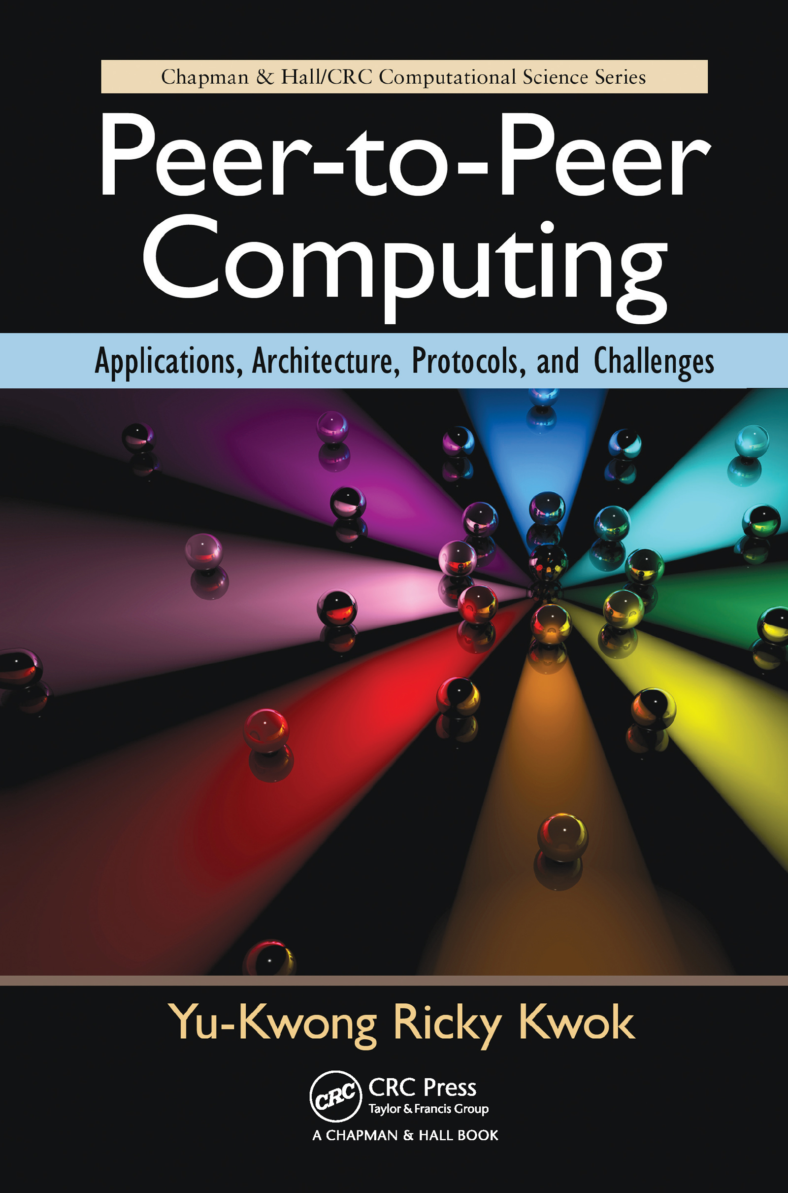 Peer-to-Peer Computing: Applications, Architecture, Protocols, and Challenges book cover