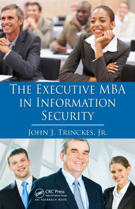 The Executive MBA in Information Security: 1st Edition (Hardback) book cover