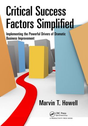 Critical Success Factors Simplified: Implementing the Powerful Drivers of Dramatic Business Improvement, 1st Edition (Hardback) book cover