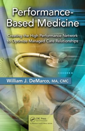 Performance-Based Medicine: Creating the High Performance Network to Optimize Managed Care Relationships, 1st Edition (Hardback) book cover