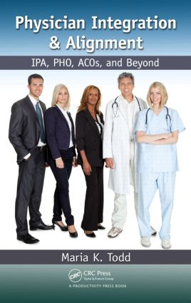 Physician Integration & Alignment: IPA, PHO, ACOs, and Beyond (Hardback) book cover