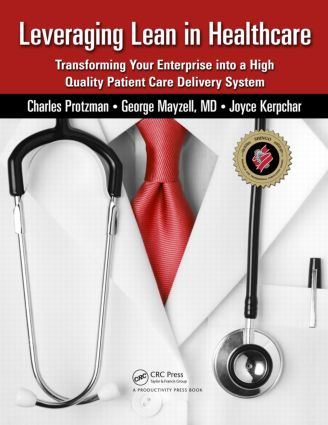 Leveraging Lean in Healthcare: Transforming Your Enterprise into a High Quality Patient Care Delivery System, 1st Edition (Paperback) book cover