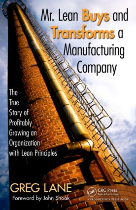 Mr. Lean Buys and Transforms a Manufacturing Company: The True Story of Profitably Growing an Organization with Lean Principles, 1st Edition (Hardback) book cover