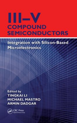 III–V Compound Semiconductors: Integration with Silicon-Based Microelectronics, 1st Edition (Hardback) book cover