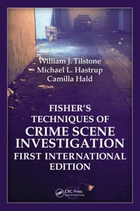 Fisher�s Techniques of Crime Scene Investigation First International Edition: 1st Edition (Hardback) book cover