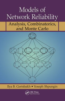Models of Network Reliability: Analysis, Combinatorics, and Monte Carlo, 1st Edition (Hardback) book cover
