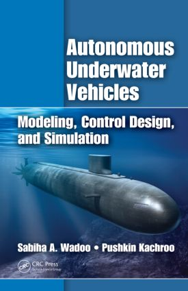 Autonomous Underwater Vehicles: Modeling, Control Design and Simulation, 1st Edition (Hardback) book cover